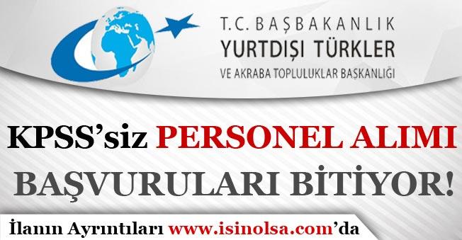 Yurtdışı Türkler ve Akraba Toplulukları KPSS'siz Personel Alımı Başvuruları Bitiyor!
