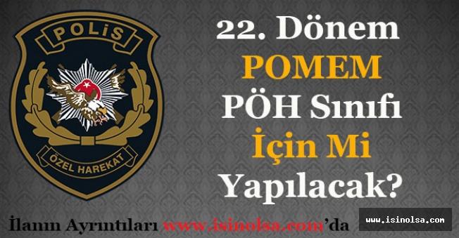 22. Dönem POMEM Polis Özel Harekat PÖH Sınıfı İçin Mi Yapılacak?