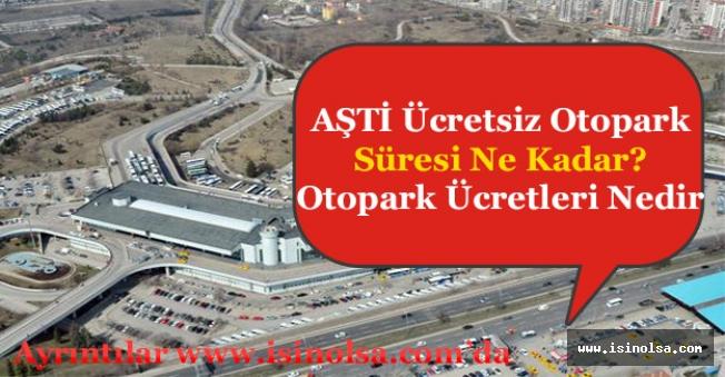 Ankara AŞTİ Ücretsiz Otopark Süresi Ne Kadar? Otopark Ücretsiz Mi? Otopark Ücretleri