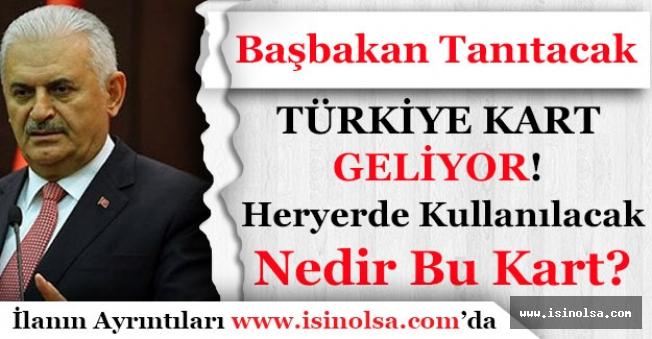 Başbakan Türkiye Kartı Tanıtacak! Türkiye Kart Nedir ve Ne İşe Yarayacak?