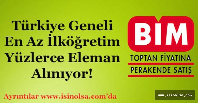 BİM Mağazaları Türkiye Geneli Yüzlerce Eleman Alıyor!