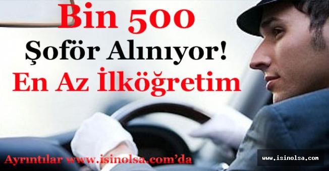 Bin 500 En Az İlköğretim Mezunu Şoför Alınıyor!