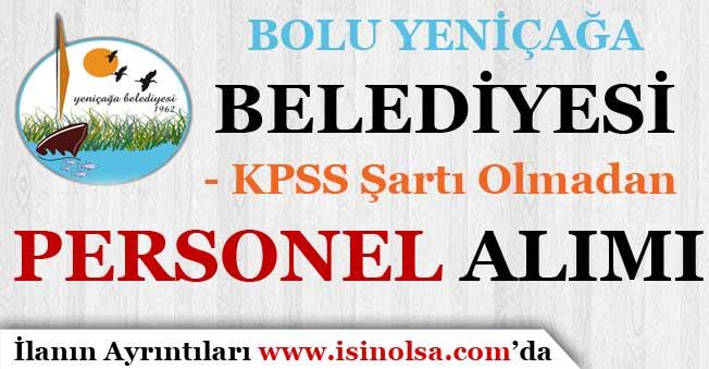 Bolu Yeniçağa Belediyesi KPSS Olmadan Personel Alımı Yapıyor