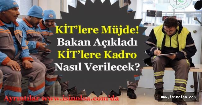 Çalışma Bakanı KİT'lere Kadro Açıklaması Yaptı! KİT Taşeronlarına Kadro Var Mı?