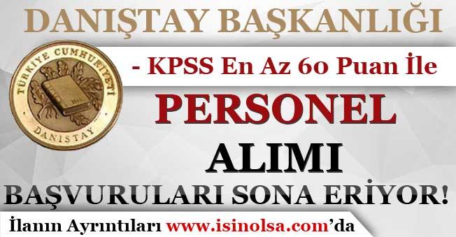 Danıştay Başkanlığı KPSS En Az 60 Puan İle Personel Alımı Başvurularında Son Günler!