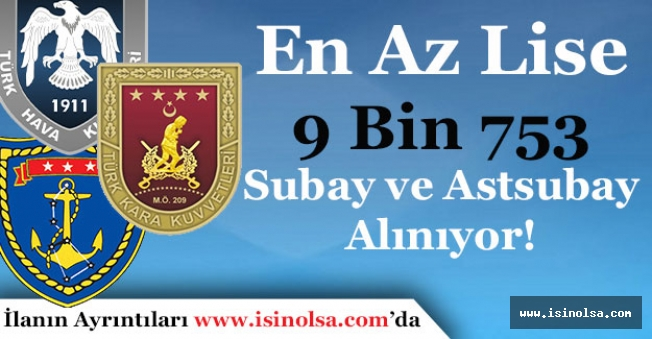 En Az Lise Mezunu 9 Bin 753 Subay ve Astsubay Alımı Yapılıyor! Kimler Başvurabilir