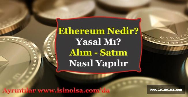Ethereum Nedir? Türkiye'de Yasal Mı? Nasıl Alınır ve Satılır?