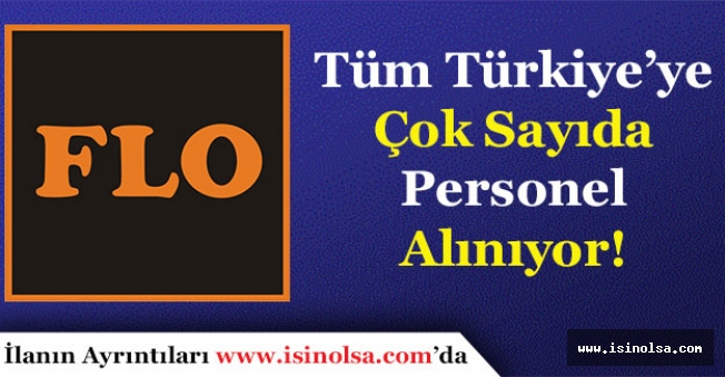 FLO Mağazaları Tüm Türkiye İçin Çok Sayıda Personel Alıyor!
