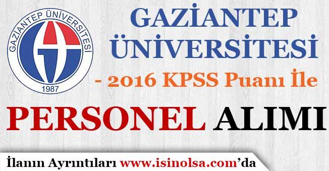 Gaziantep Üniversitesi 2016 KPSS İle Personel Alımı Yapıyor