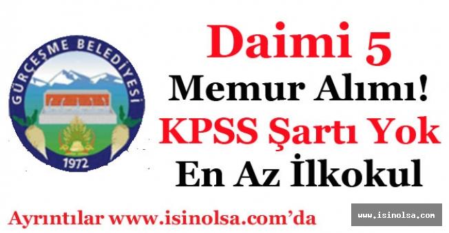Gürçeşme Belediye Başkanlığı 5 Daimi Memur Alıyor! En Az İlköğretim KPSS Şartsız