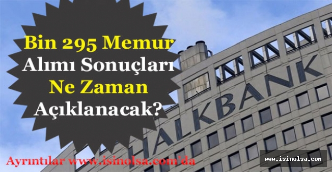 Halkbank Bin 295 Banka Memuru Alımı Sonuçları Ne Zaman Açıklanacak?