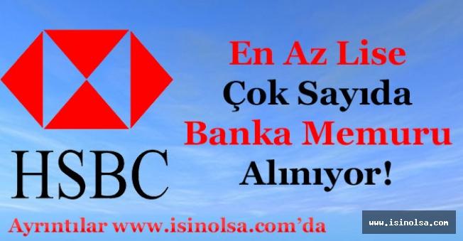 HSBC Bankası Çok Sayıda En Az Lise Mezunu Memur Alıyor!