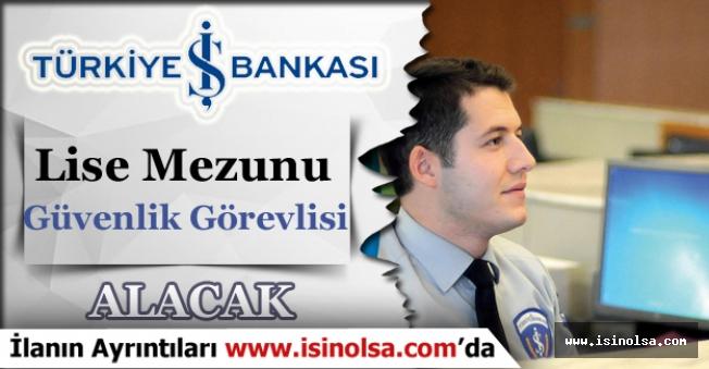 İş Bankası Lise Mezunu Güvenlik Görevlisi Alımı Yayımlandı