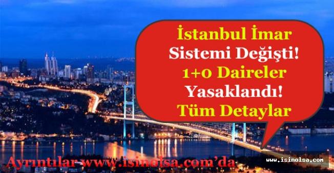 İstanbul İmar Sistemi Değişti! 1 + 0 Daireler Yasaklandı! Detaylar Nedir?
