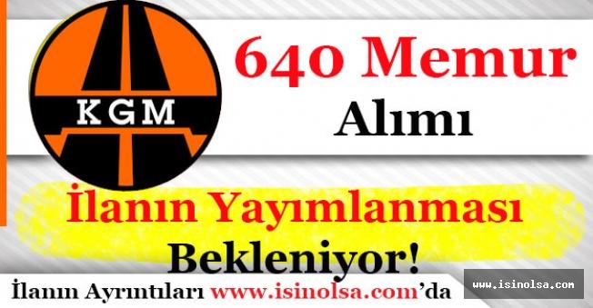 Karayolları Genel Müdürlüğü (KGM) 640 Memur Alımı İlanı Bekleniyor!