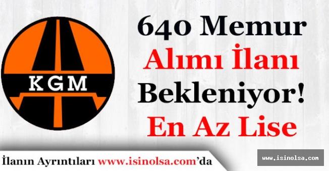 Karayolları Genel Müdürlüğü (KGM) En Az Lise 640 Memur Alımı İlanı Bekleniyor!