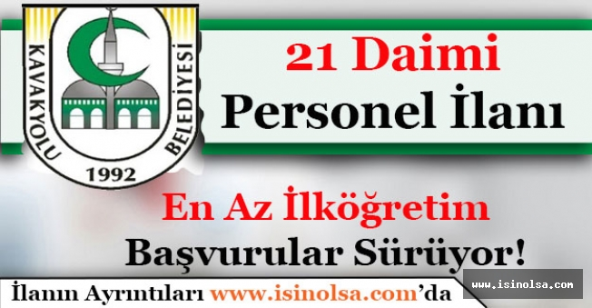 Kavakyolu Belediye Başkanlığı En Az İlköğretim Daimi 21 Personel Alıyor!