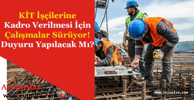 KİT Taşeron İşçilerine Kadro Verilmesi İçin Çalışmalar Sürüyor!