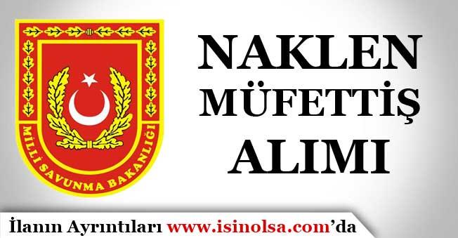 Milli Savunma Bakanlığı Naklen Müfettiş Alımı Yapıyor