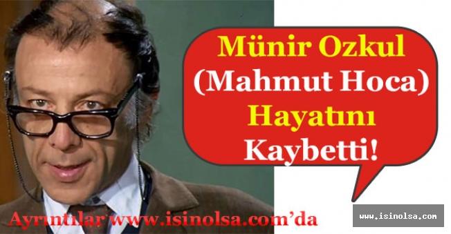 Münir Özkul (Mahmut Hoca) Hayatını Kaybetti!