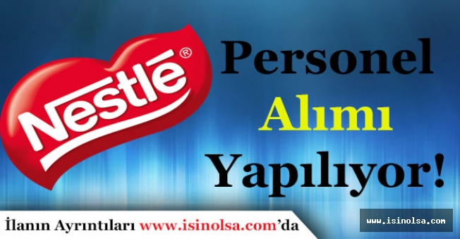 Nestle Türkiye Çok Sayıda Personel Alıyor!