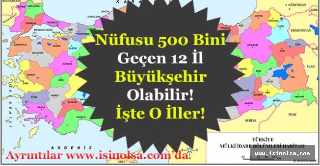Nüfusu 500 Bini Geçen 12 İl Büyükşehir Olabilir! 12 Büyükşehir Adayı İller Hangileridir?