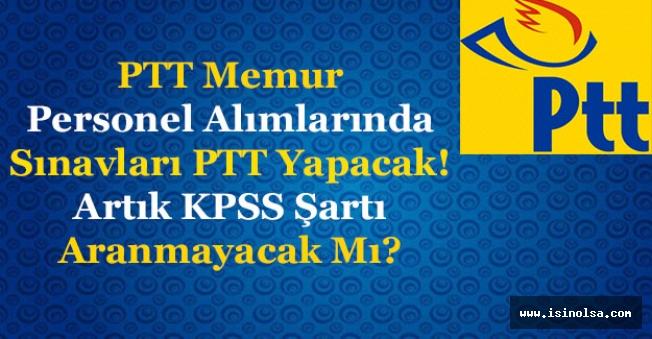 PTT Memur Alımlarında KPSS Şartı Kalktı Mı? PTT Sınavları Kendi Mi Yapacak?
