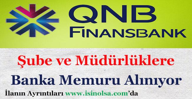 QNB Finansbank Şubeleri ve Müdürlüklerine Banka Memuru Alıyor!