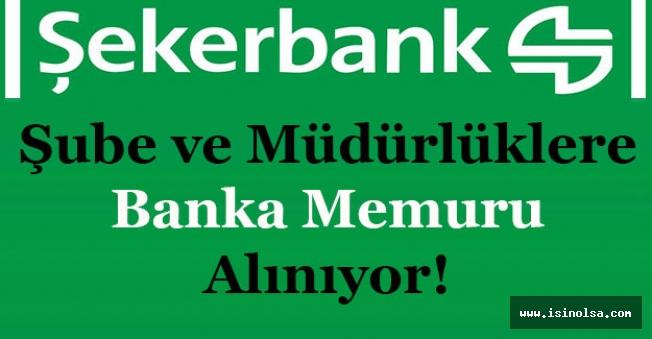 Şekerbank Şube ve Müdürlüklere Banka Memuru Alıyor!