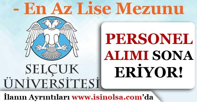 Selçuk Üniversitesi En Az Lise Mezunu Personel Alımı Sona Eriyor!