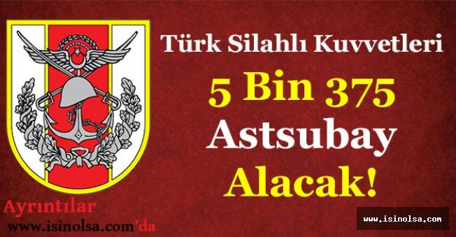 TSK 5 Bin 375 Astsubay Alacak!