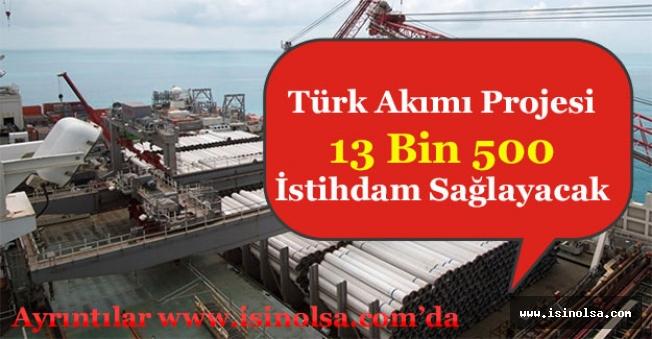 Türk Akımı Projesi 13 Bin 500 Kişilik İstihdam Sağlayacak!