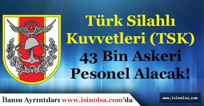Türk Silahlı Kuvvetleri TSK 43 Bin Askeri Personel Alacak! Rütbelere Göre Alım Detayları