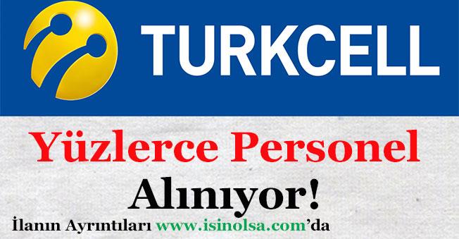 Turkcell ve Grup Şirketleri Yurt Geneli Yüzlerce Personel Alıyor!