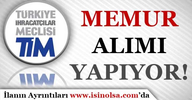 Türkiye İhracatçılar Meclisi ( TİM ) Memur Alımı Yapıyor!