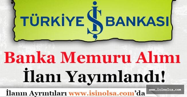 Türkiye İş Bankası Memur Alımı İlanı Yayımlandı! Kimler Başvurabilir?