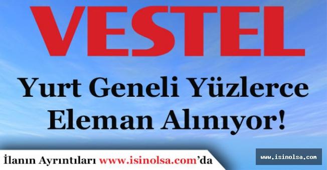 Vestel En Az Ortaöğretim Mezunu Yüzlerce Eleman Alıyor!