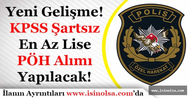 Yeni Gelişme! KPSS Şartsız En Az Lise Mezunu Polis Özel Harekat PÖH Alınacak!