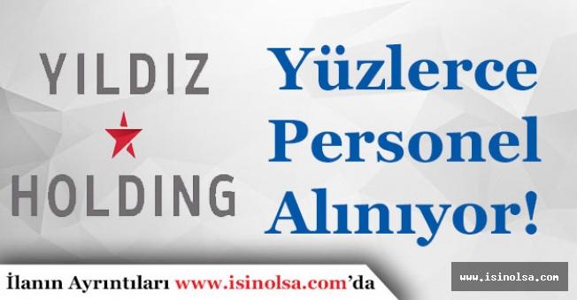 Yıldız Holding Yüzlerce Personel Alımı Yapıyor!