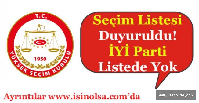 YSK Seçime Girecek Partileri Açıkladı! İYİ Parti Listeye Alınmadı