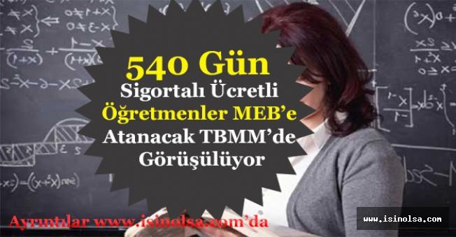 540 Gün Sigorta Primi Ödenen Ücretli Öğretmenler MEB'e Atanabilecek! TBMM'de Görüşülüyor