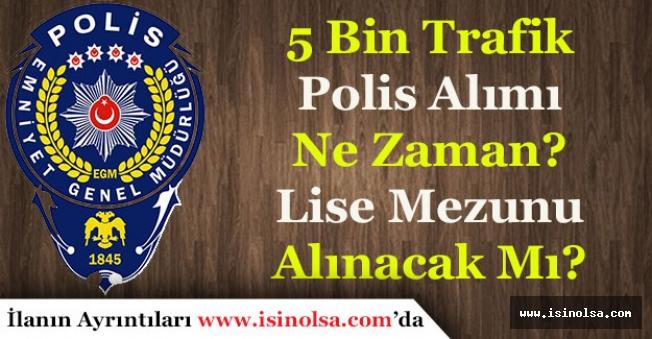 EGM 5 Bin Trafik Polis Alımı Ne Zaman Yapılacak? Lise Mezunları Başvurabilecek Mi?