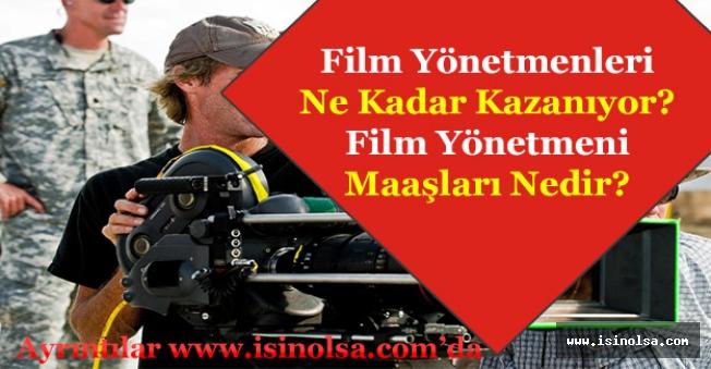 Film Yönetmenleri Ne Kadar Kazanıyor? Film Yönetmeni Maaşları Ne Kadar?