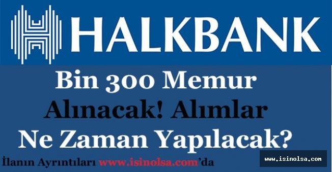 Halkbank Bin 300 (1.300) Banka Memuru Alımı Yapacak! Alımlar Ne Zaman Yapılacak?