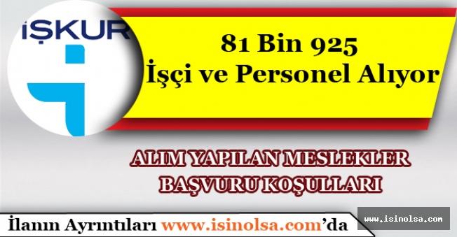 İŞKUR Türkiye Genelinde 81 Bin 925 İşçi ve Personel Alıyor.