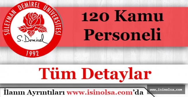 Isparta Süleyman Demirel Üniversitesi 120 Kamu Personeli Alıyor!