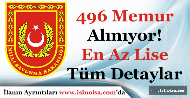 Milli Savunma Bakanlığı 496 Memur Alıyor! En Az Lise Mezunu