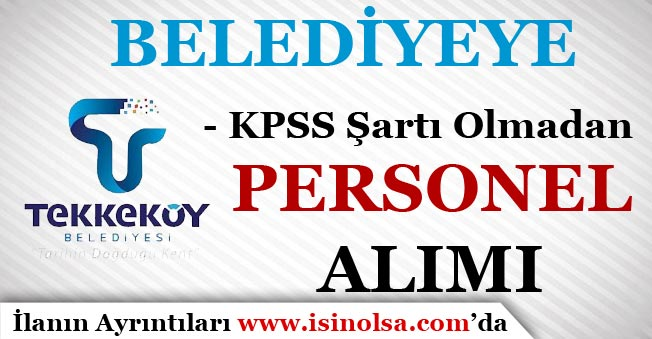 Samsun Tekkeköy Belediyesi KPSS'siz Personel Alım İlanı Yayımladı!
