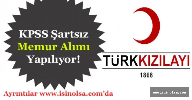 Türk Kızılayı KPSS Şartsız Memur Alımı Yapıyor!