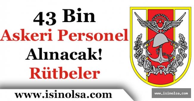 Türk Silahlı Kuvvetleri TSK 43 Bin Askeri Personel Alacak!